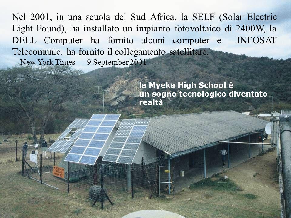 Nel 2001, in una scuola del Sud Africa, la SELF (Solar Electric Light Found), ha installato un impianto fotovoltaico di 2400W, la DELL Computer ha fornito alcuni computer e INFOSAT Telecomunic. ha fornito il collegamento satellitare.