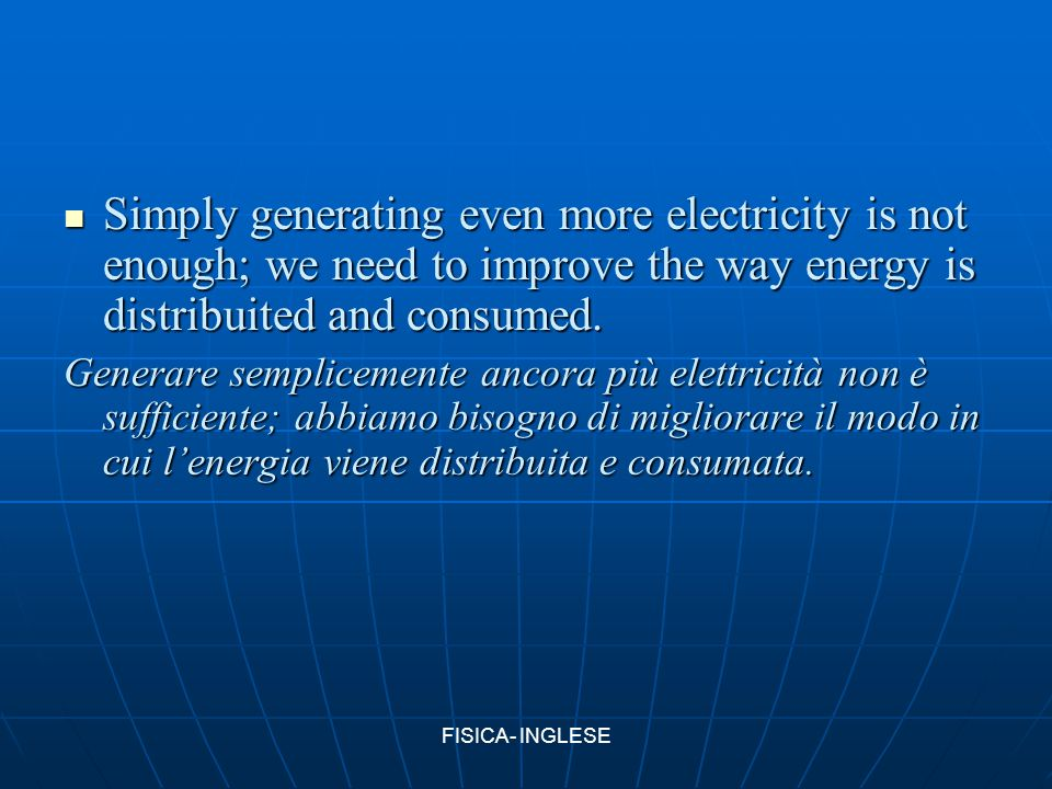 Simply generating even more electricity is not enough; we need to improve the way energy is distribuited and consumed.