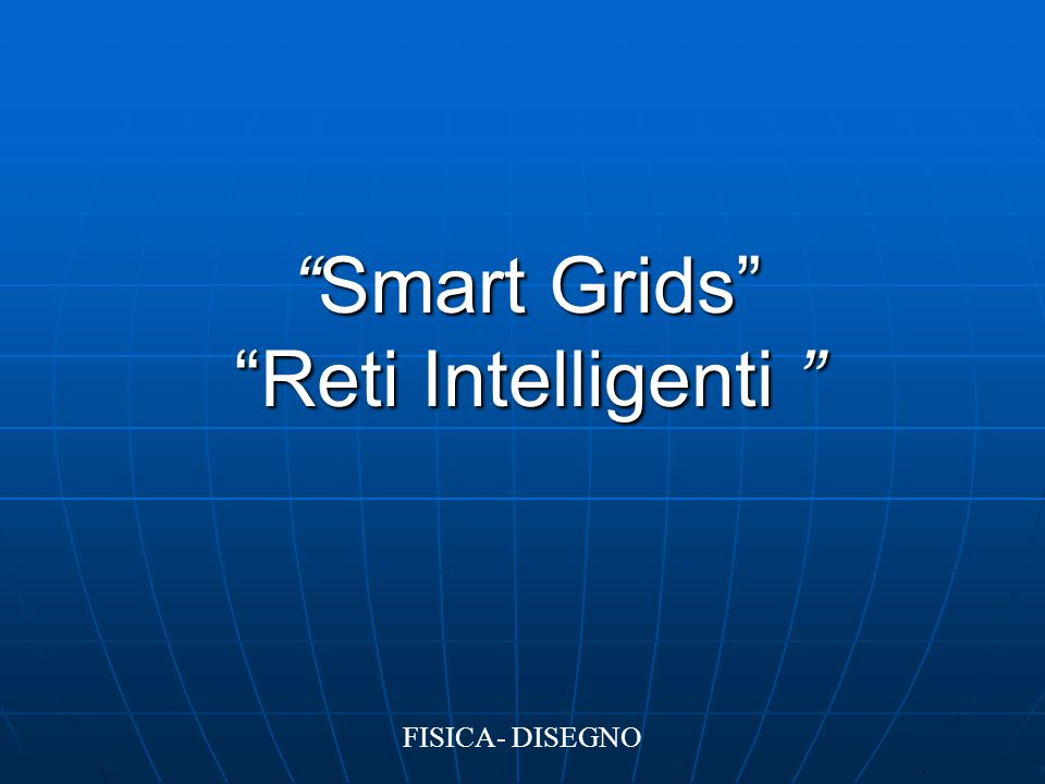 Smart Grids Reti Intelligenti