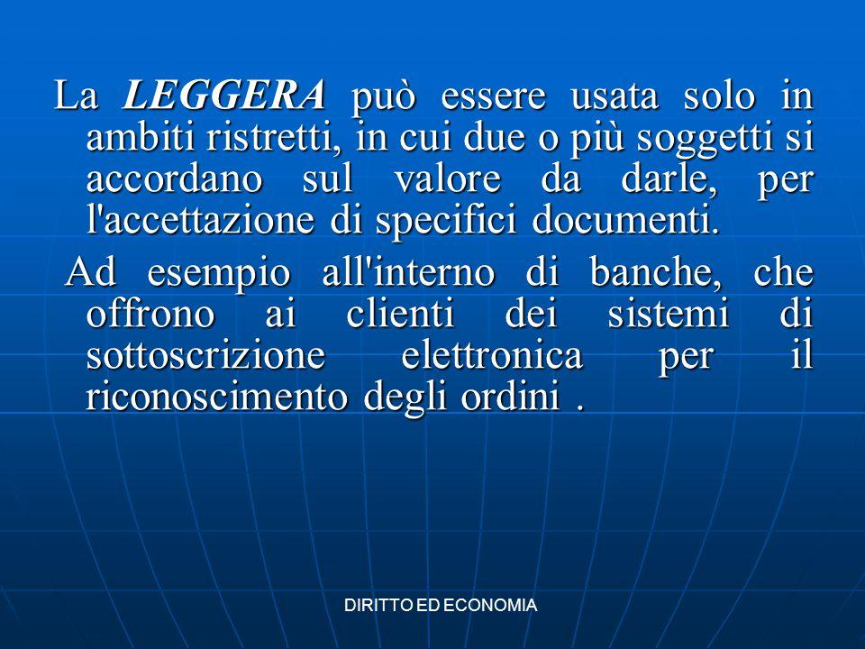 La LEGGERA può essere usata solo in ambiti ristretti, in cui due o più soggetti si accordano sul valore da darle, per l accettazione di specifici documenti.