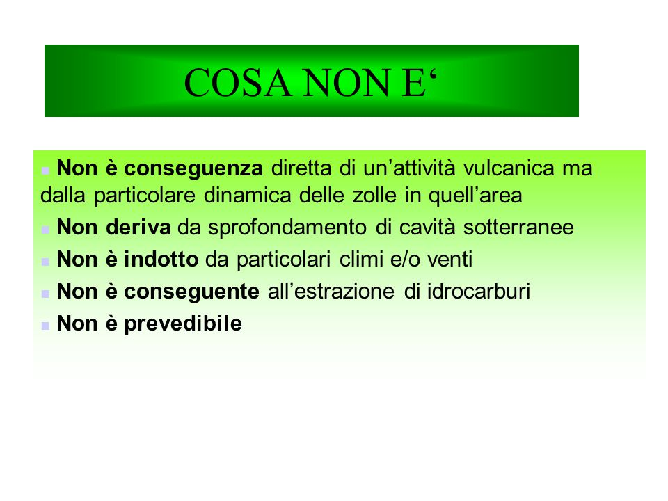 COSA NON E' Non è conseguenza diretta di un'attività vulcanica ma dalla particolare dinamica delle zolle in quell'area.