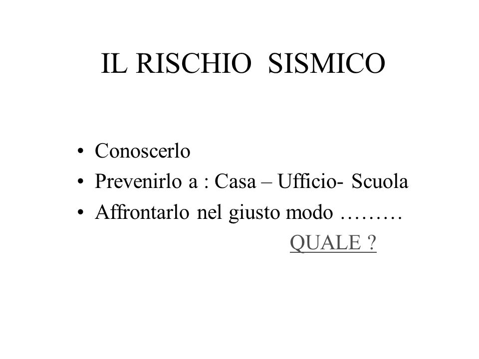IL RISCHIO SISMICO Conoscerlo Prevenirlo a : Casa – Ufficio- Scuola