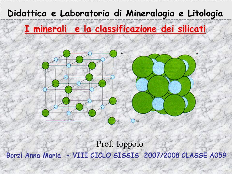 Didattica e Laboratorio di Mineralogia e Litologia I minerali e la classificazione dei silicati
