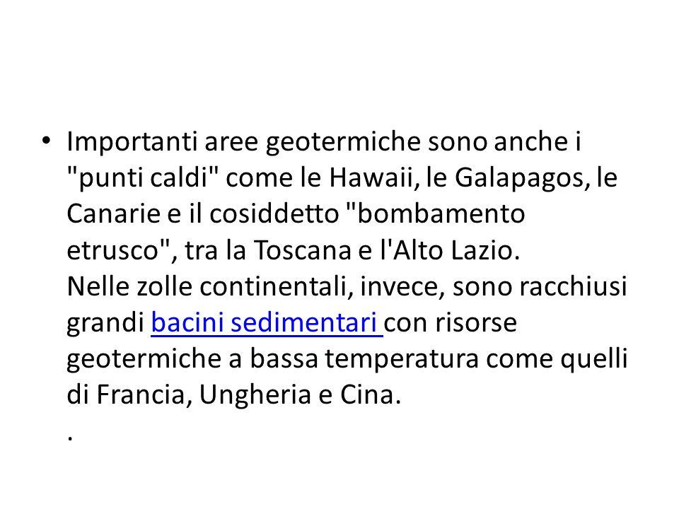 Importanti aree geotermiche sono anche i punti caldi come le Hawaii, le Galapagos, le Canarie e il cosiddetto bombamento etrusco , tra la Toscana e l Alto Lazio.