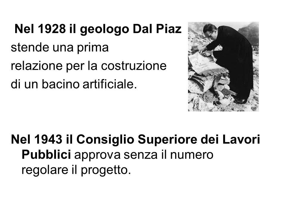 Nel 1928 il geologo Dal Piaz stende una prima. relazione per la costruzione. di un bacino artificiale.