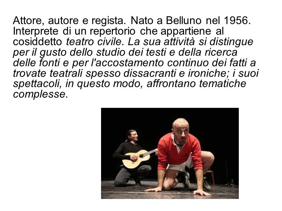 Attore, autore e regista. Nato a Belluno nel 1956