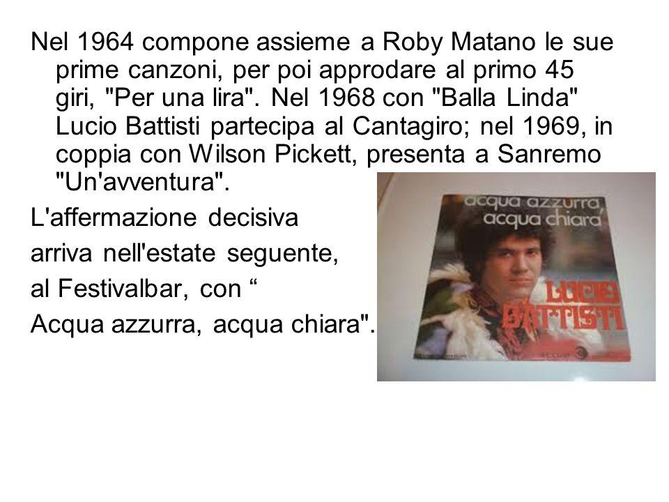 Nel 1964 compone assieme a Roby Matano le sue prime canzoni, per poi approdare al primo 45 giri, Per una lira . Nel 1968 con Balla Linda Lucio Battisti partecipa al Cantagiro; nel 1969, in coppia con Wilson Pickett, presenta a Sanremo Un avventura .