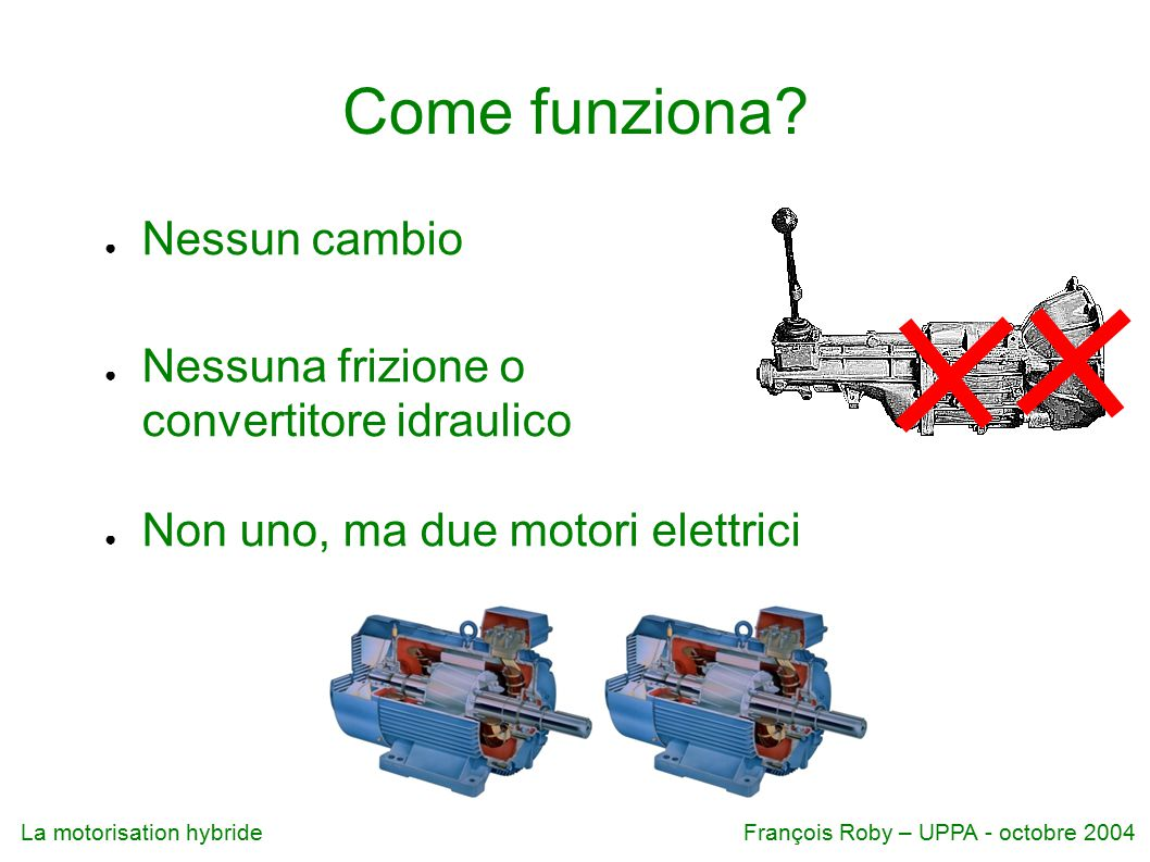 Come funziona Nessun cambio Nessuna frizione o convertitore idraulico