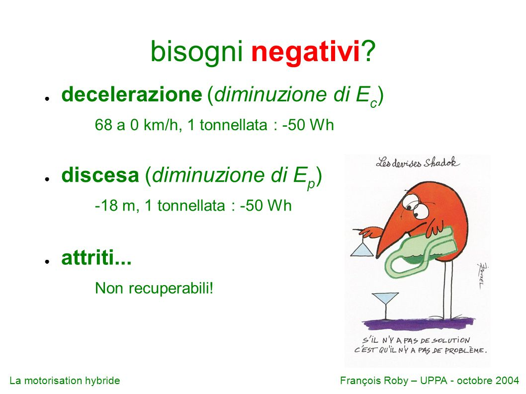 bisogni negativi decelerazione (diminuzione di Ec)