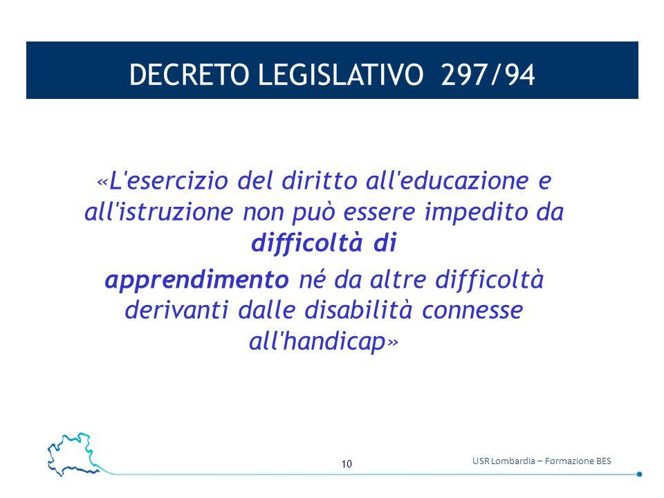 DECRETO LEGISLATIVO 297/94 «L esercizio del diritto all educazione e all istruzione non può essere impedito da difficoltà di.