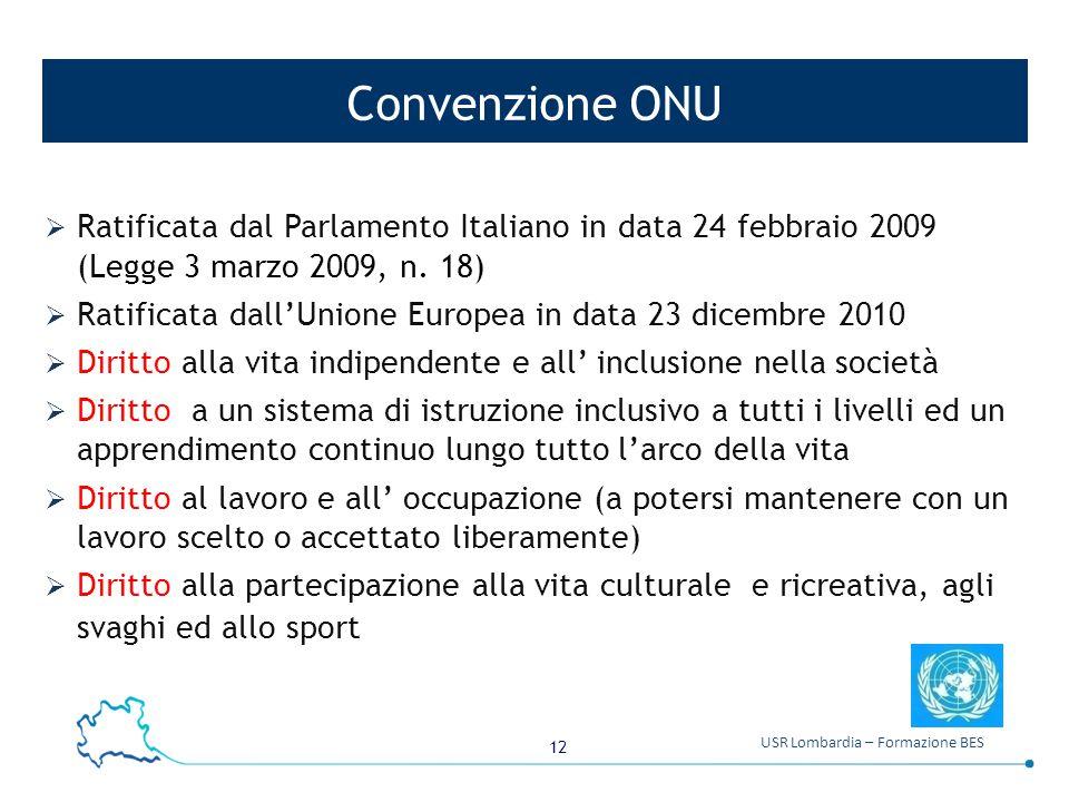 Convenzione ONU Ratificata dal Parlamento Italiano in data 24 febbraio 2009 (Legge 3 marzo 2009, n. 18)