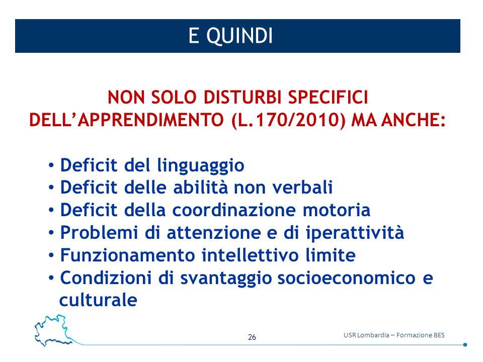 NON SOLO DISTURBI SPECIFICI DELL'APPRENDIMENTO (L.170/2010) MA ANCHE: