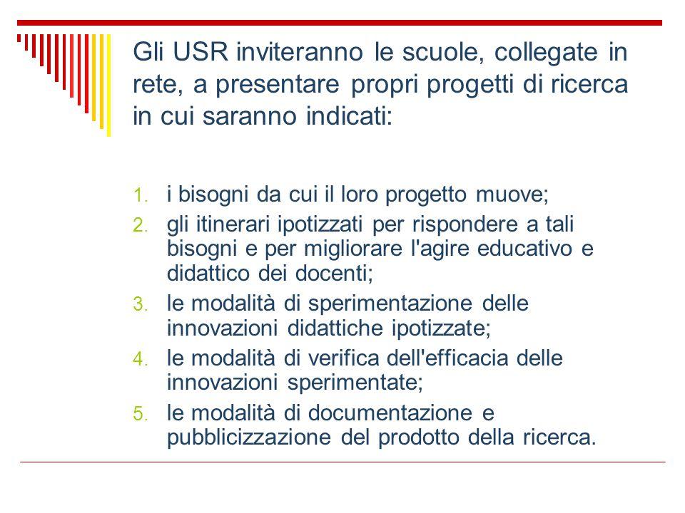 Gli USR inviteranno le scuole, collegate in rete, a presentare propri progetti di ricerca in cui saranno indicati: