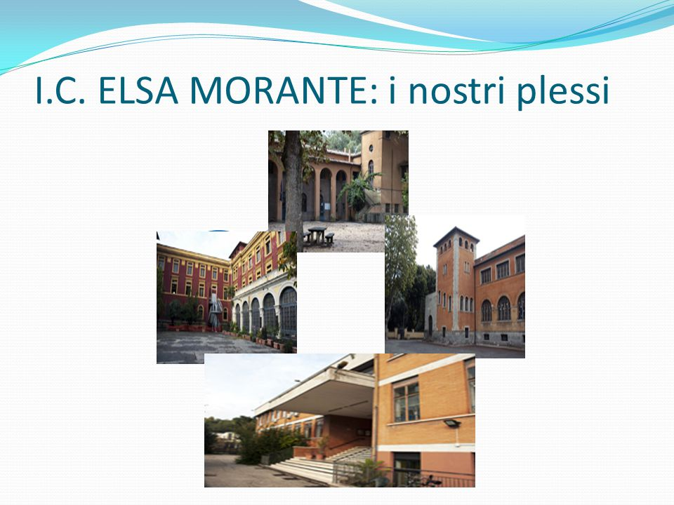 I.C. ELSA MORANTE: i nostri plessi