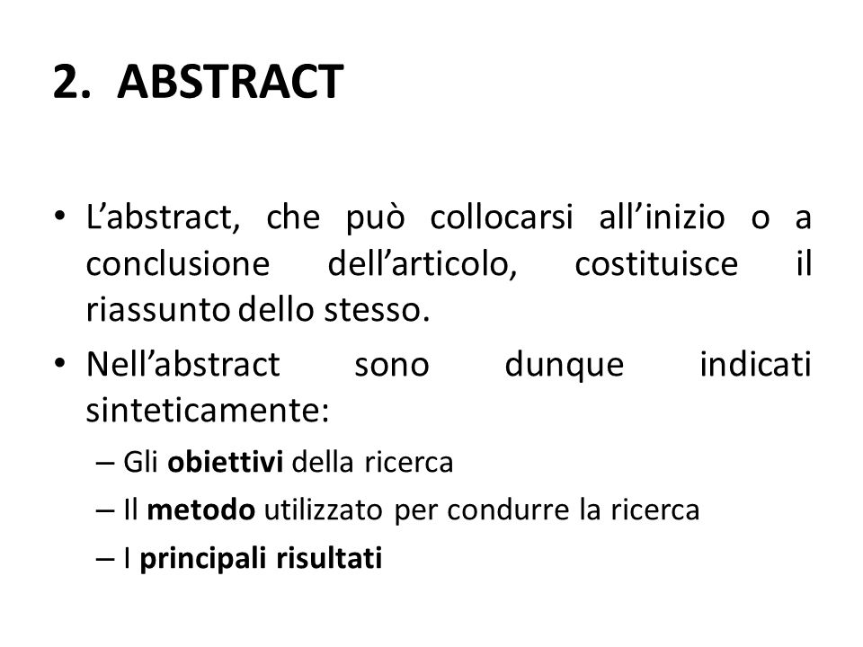 2. ABSTRACT L'abstract, che può collocarsi all'inizio o a conclusione dell'articolo, costituisce il riassunto dello stesso.
