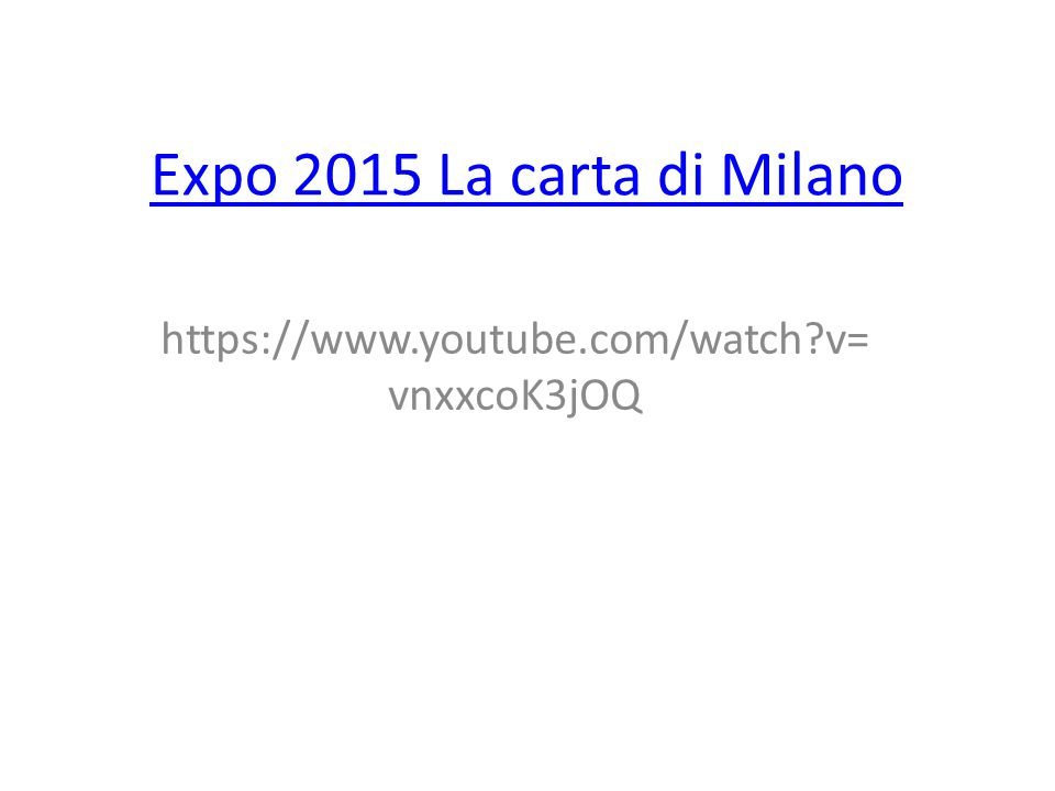 Expo 2015 La carta di Milano https://www.youtube.com/watch v=vnxxcoK3jOQ