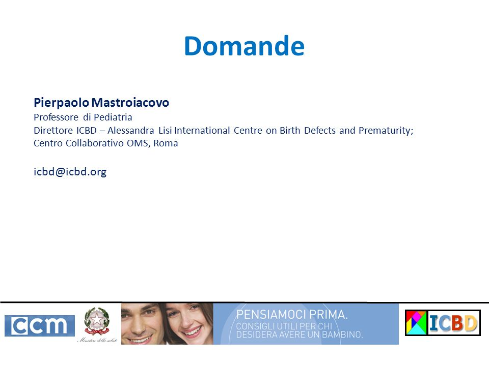 Domande Pierpaolo Mastroiacovo icbd@icbd.org Professore di Pediatria