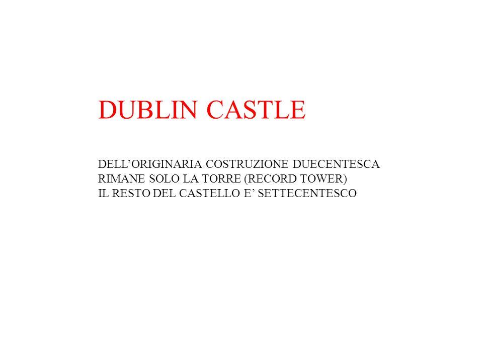 DUBLIN CASTLE DELL'ORIGINARIA COSTRUZIONE DUECENTESCA RIMANE SOLO LA TORRE (RECORD TOWER) IL RESTO DEL CASTELLO E' SETTECENTESCO.
