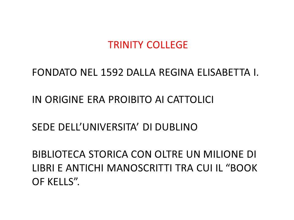 TRINITY COLLEGE FONDATO NEL 1592 DALLA REGINA ELISABETTA I. IN ORIGINE ERA PROIBITO AI CATTOLICI. SEDE DELL'UNIVERSITA' DI DUBLINO.
