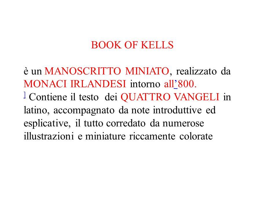 BOOK OF KELLS è un MANOSCRITTO MINIATO, realizzato da MONACI IRLANDESI intorno all'800.