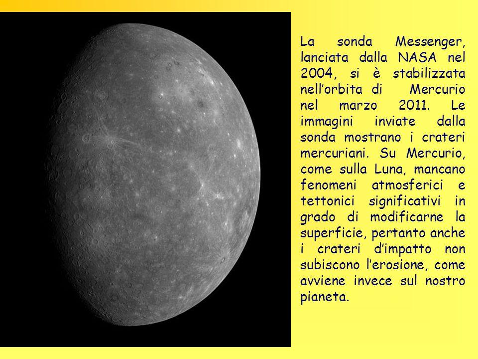 La sonda Messenger, lanciata dalla NASA nel 2004, si è stabilizzata nell'orbita di Mercurio nel marzo 2011.