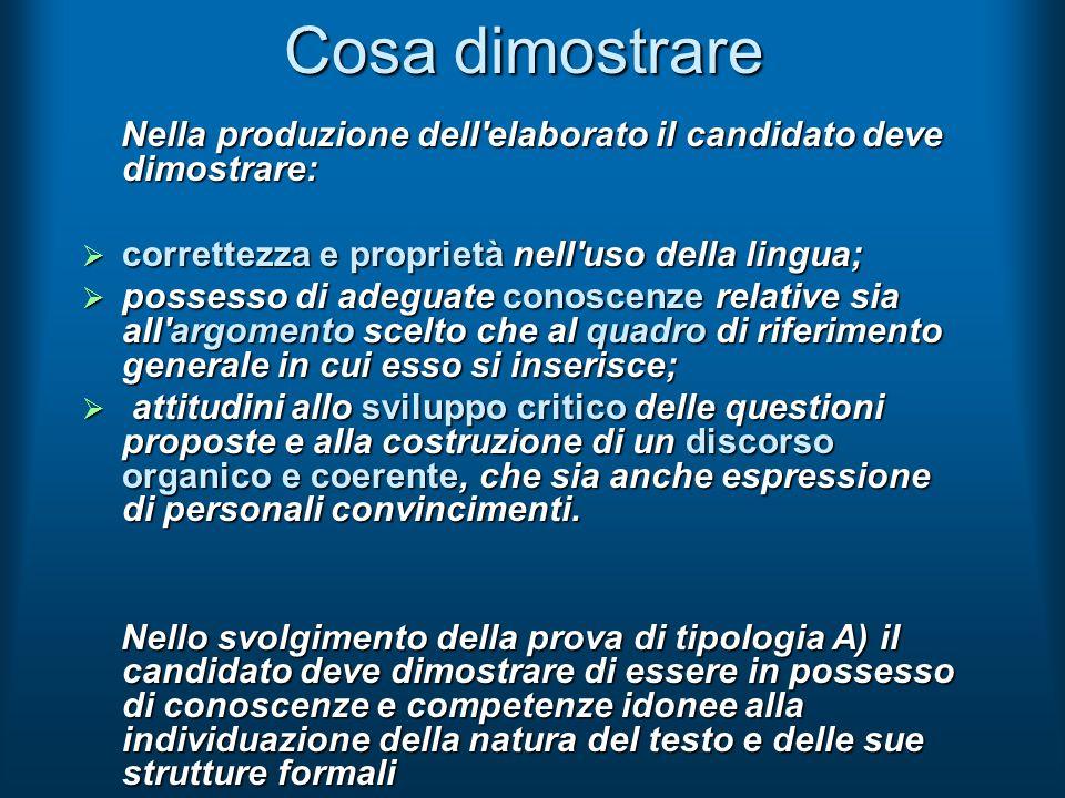 Cosa dimostrare Nella produzione dell elaborato il candidato deve dimostrare: correttezza e proprietà nell uso della lingua;