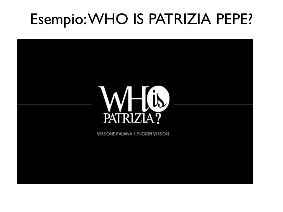 Esempio: WHO IS PATRIZIA PEPE