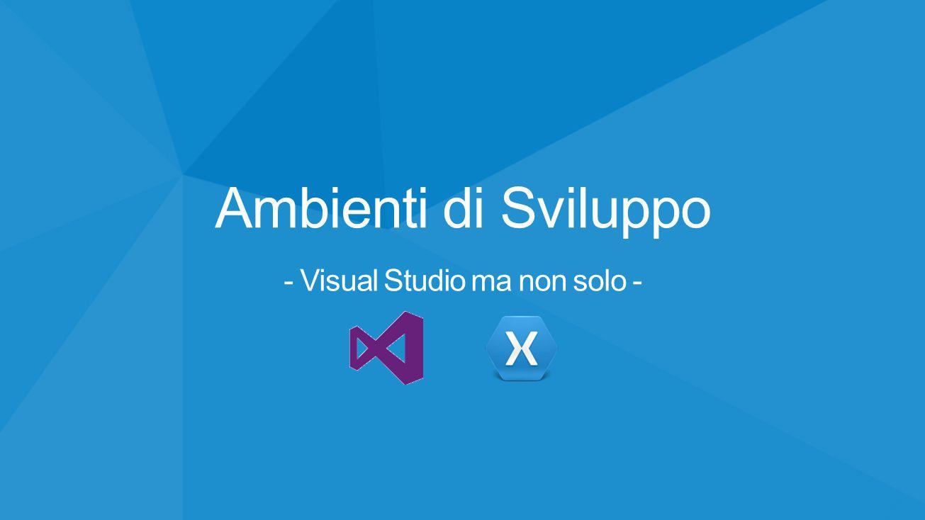 - Visual Studio ma non solo -