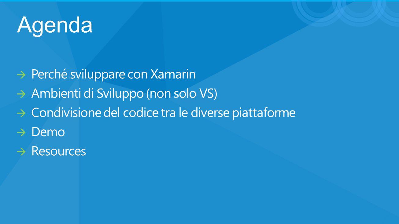 Agenda Perché sviluppare con Xamarin
