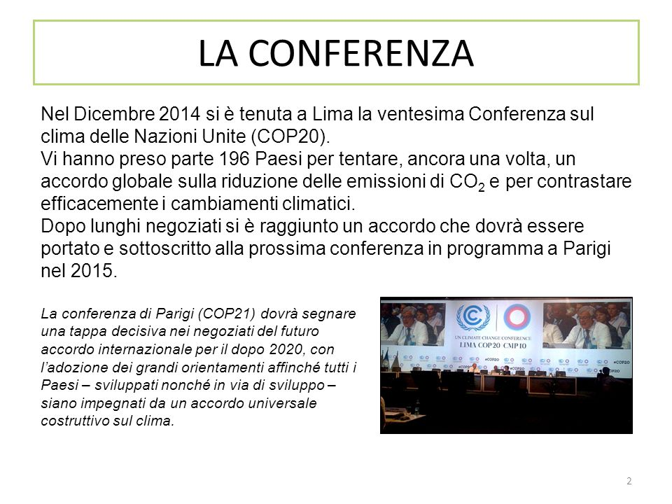 LA CONFERENZA Nel Dicembre 2014 si è tenuta a Lima la ventesima Conferenza sul clima delle Nazioni Unite (COP20).