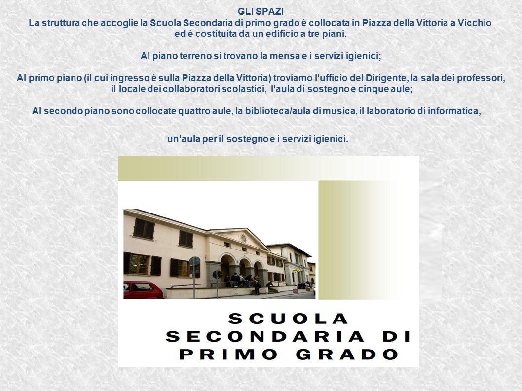 GLI SPAZI La struttura che accoglie la Scuola Secondaria di primo grado è collocata in Piazza della Vittoria a Vicchio ed è costituita da un edificio a tre piani.