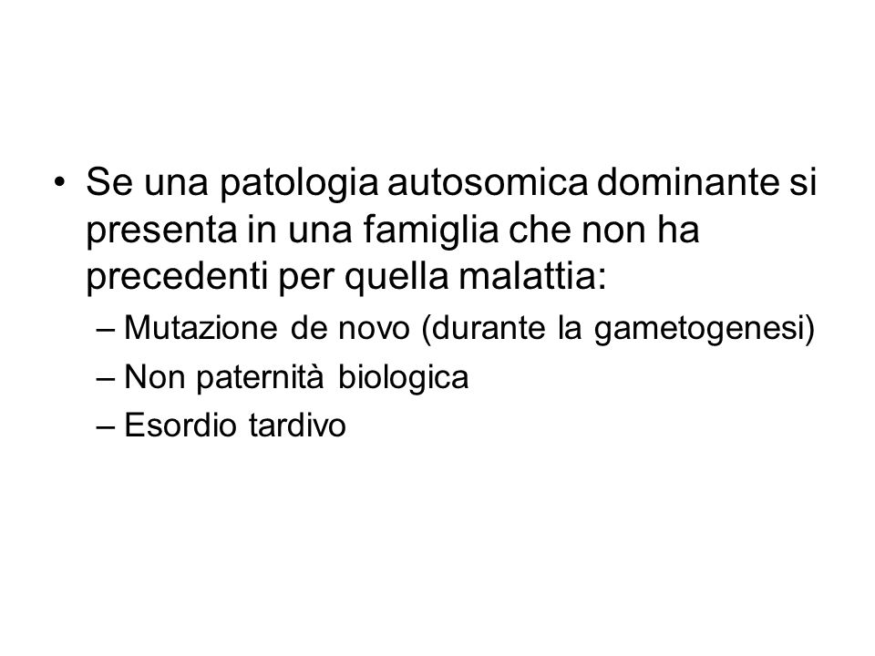 Se una patologia autosomica dominante si presenta in una famiglia che non ha precedenti per quella malattia: