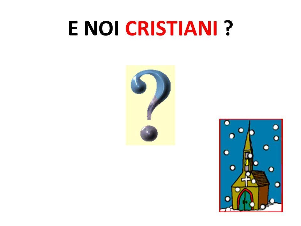 E NOI CRISTIANI
