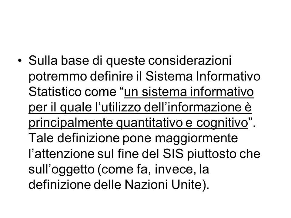Sulla base di queste considerazioni potremmo definire il Sistema Informativo Statistico come un sistema informativo per il quale l'utilizzo dell'informazione è principalmente quantitativo e cognitivo .