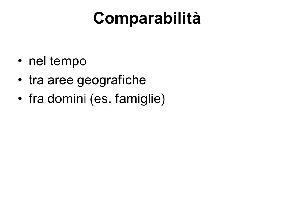 Comparabilità nel tempo tra aree geografiche fra domini (es. famiglie)