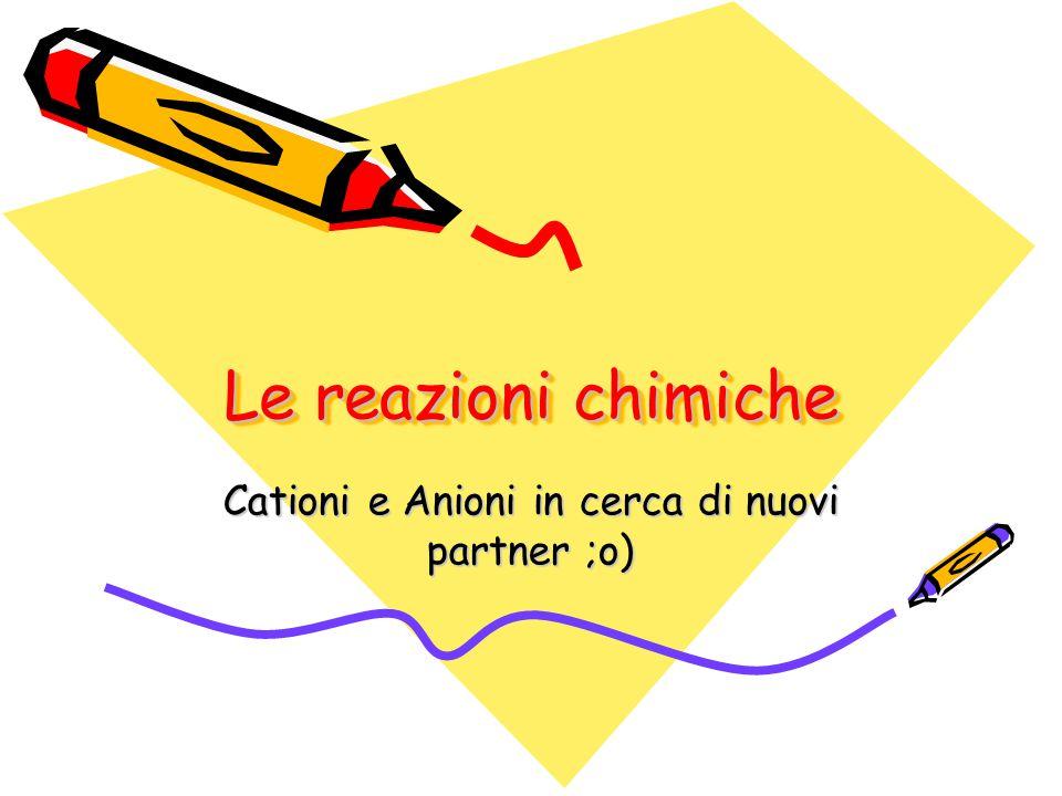 Cationi e Anioni in cerca di nuovi partner ;o)
