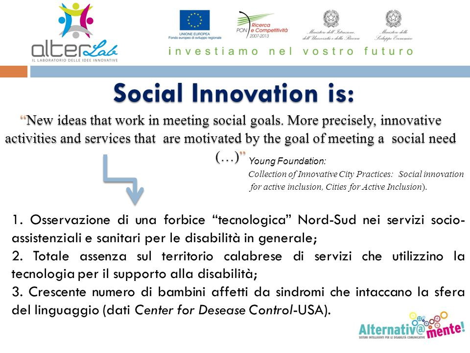 Social Innovation is: New ideas that work in meeting social goals