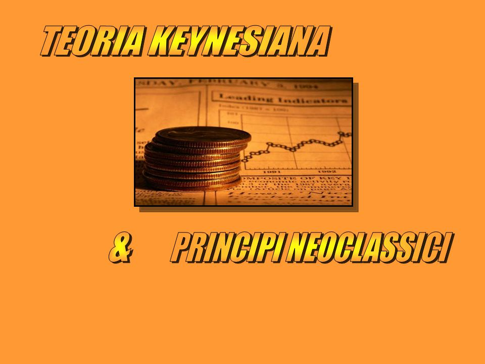 TEORIA KEYNESIANA & PRINCIPI NEOCLASSICI