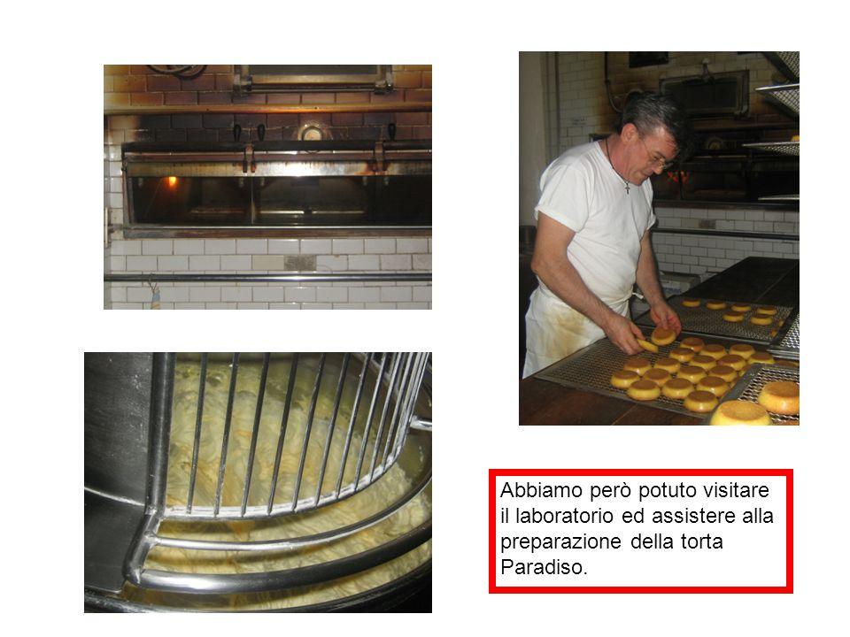 Abbiamo però potuto visitare il laboratorio ed assistere alla preparazione della torta Paradiso.