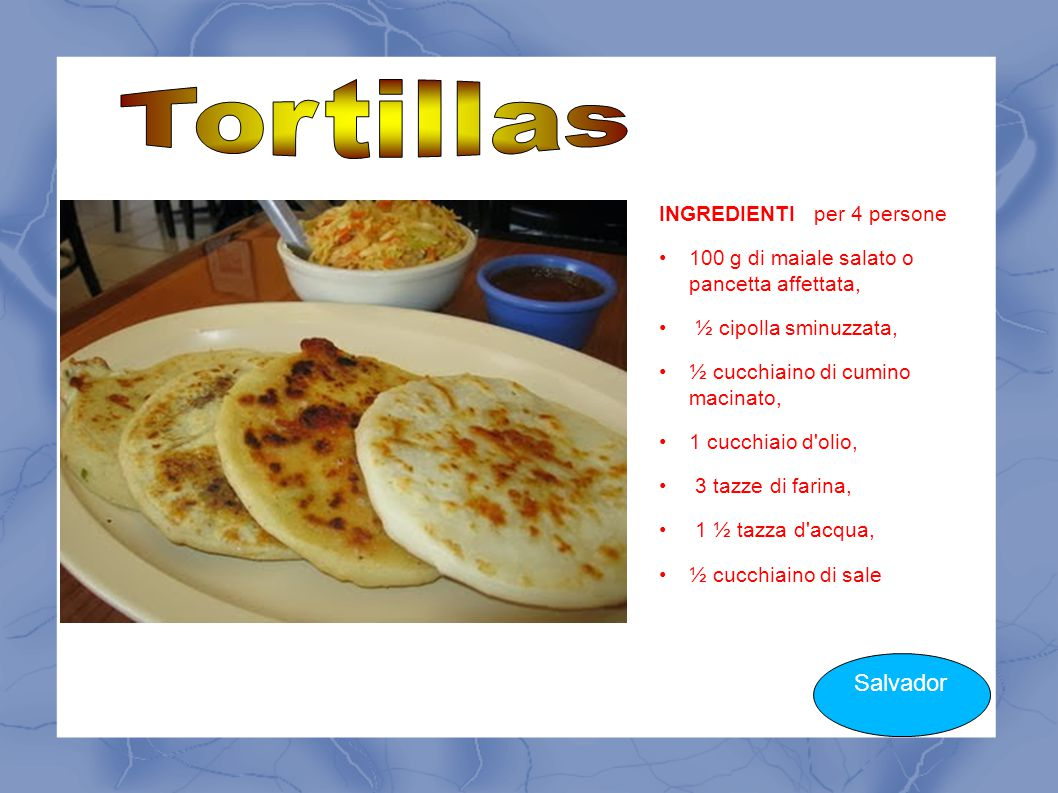 Tortillas Salvador INGREDIENTI per 4 persone
