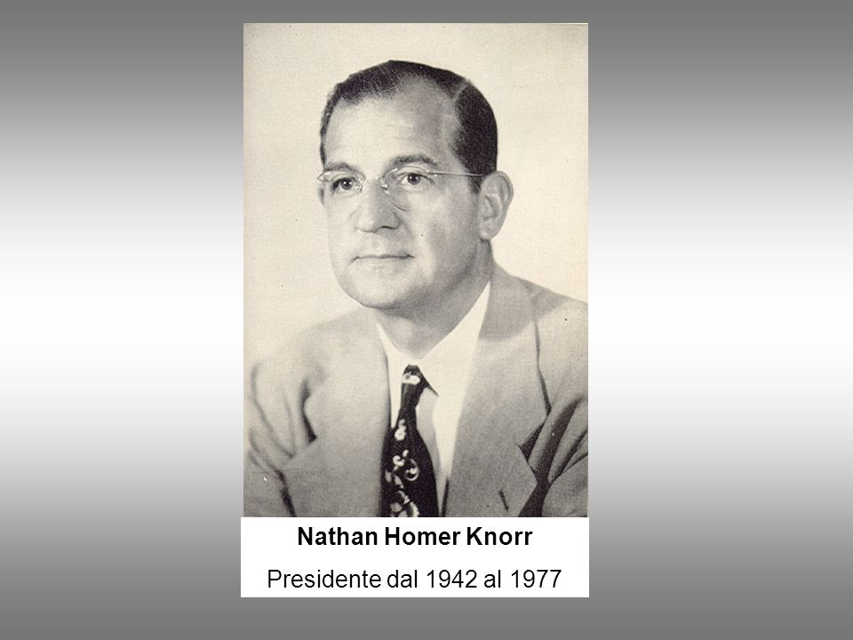 Nathan Homer Knorr Presidente dal 1942 al 1977
