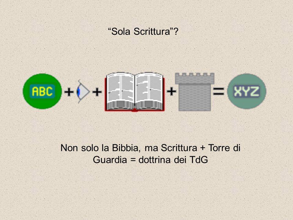Non solo la Bibbia, ma Scrittura + Torre di Guardia = dottrina dei TdG