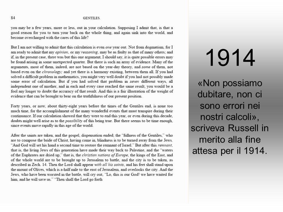 1914 «Non possiamo dubitare, non ci sono errori nei nostri calcoli», scriveva Russell in merito alla fine attesa per il 1914.