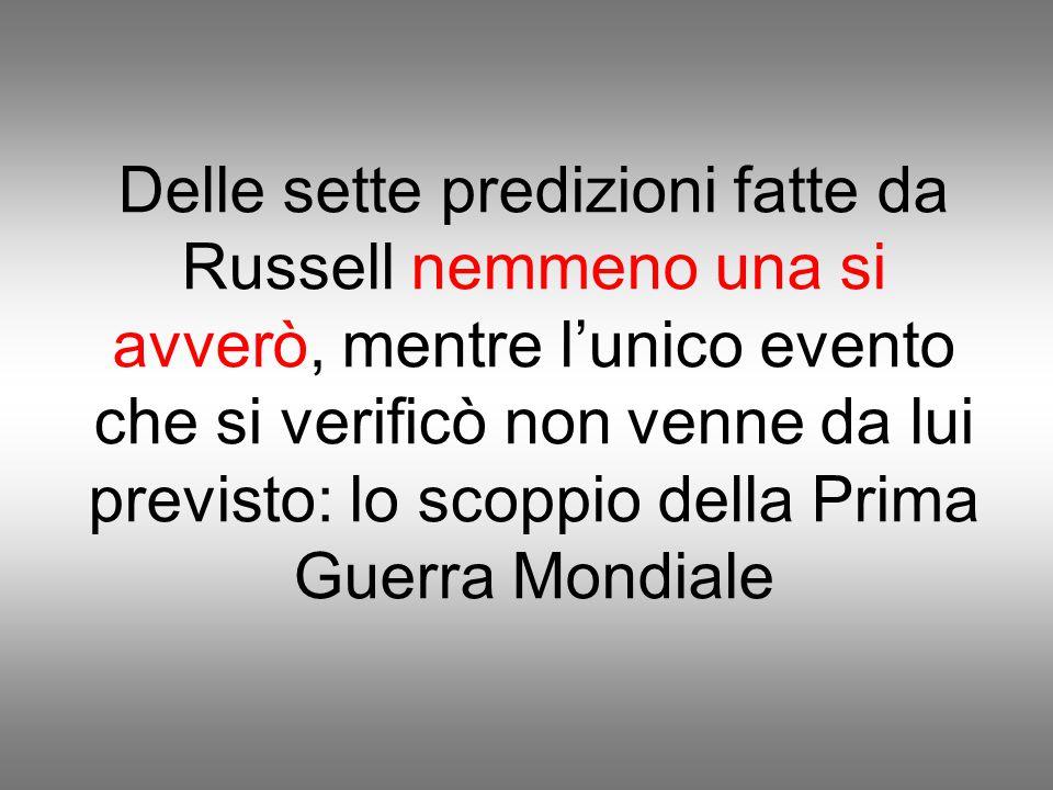 Delle sette predizioni fatte da Russell nemmeno una si avverò, mentre l'unico evento che si verificò non venne da lui previsto: lo scoppio della Prima Guerra Mondiale