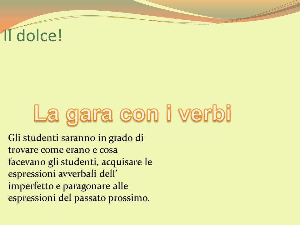 La gara con i verbi Il dolce!