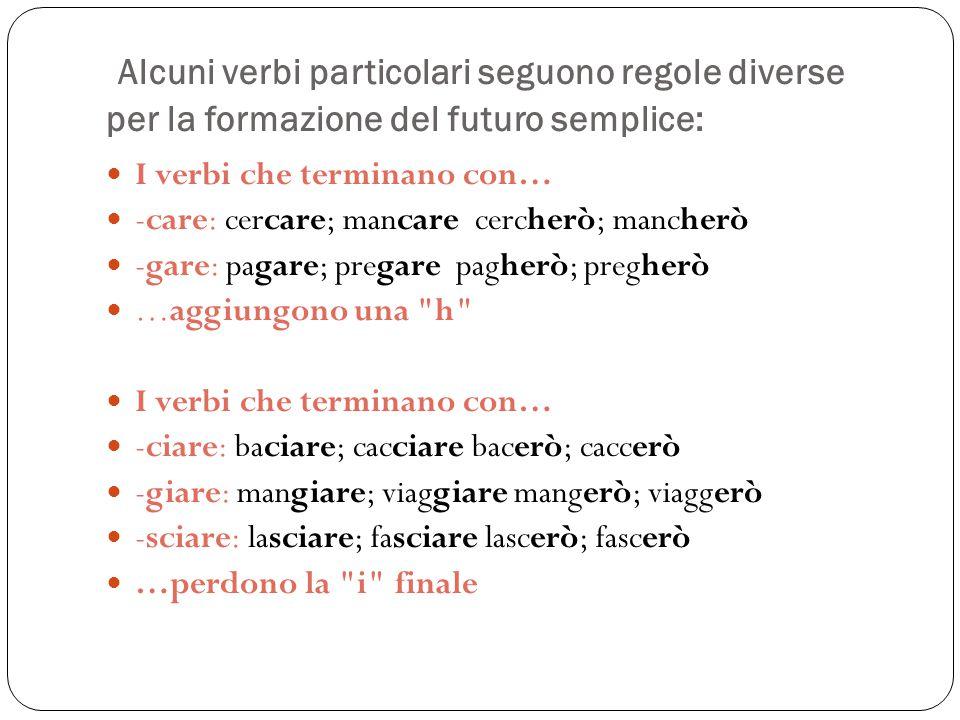 Alcuni verbi particolari seguono regole diverse per la formazione del futuro semplice: