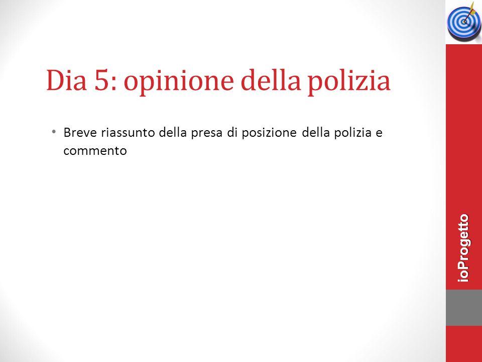 Dia 5: opinione della polizia