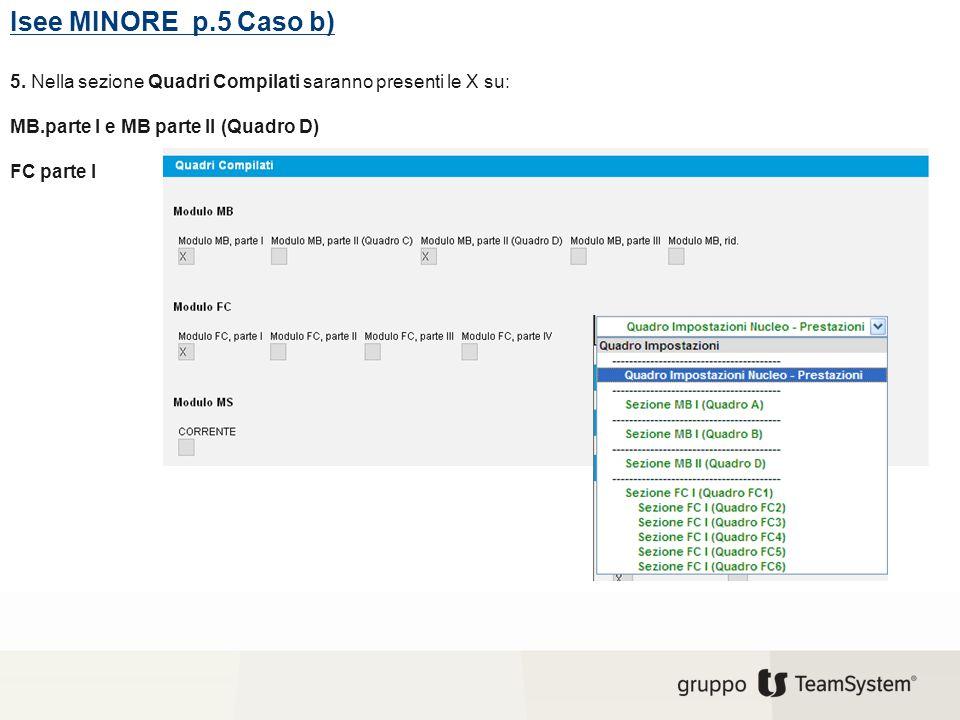 Isee MINORE p.5 Caso b) 5. Nella sezione Quadri Compilati saranno presenti le X su: MB.parte I e MB parte II (Quadro D)