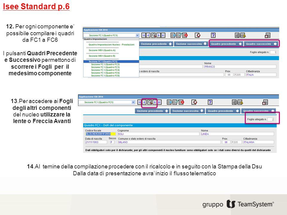 Isee Standard p.6 12. Per ogni componente e' possibile compilare i quadri da FC1 a FC6.