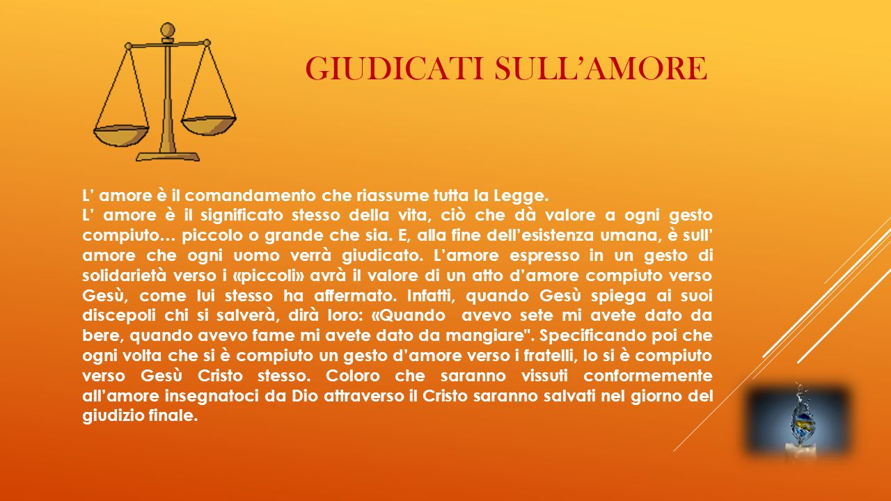 Giudicati sull'amore L' amore è il comandamento che riassume tutta la Legge.